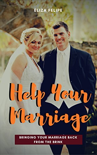 Assistance Your Marriage: Bringing Your Marriage Back again From The Brink - help your marriage bringing your marriage back from the brink