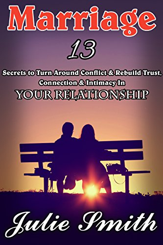 Relationship: thirteen Secrets to Change All around Conflict & Rebuild Have confidence in, Connecti... - marriage 13 secrets to turn around conflict rebuild trust connecti
