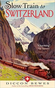Slow Coach to Switzerland: Just one Tour, Two Outings, a hundred and fifty Years—and a World ... - slow train to switzerland one tour two trips 150 years and a world 188x300