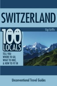 Switzerland: 100 Locals Notify You What to Do, Where to Hike, & How to F... - switzerland 100 locals tell you what to do where to hike how to f 200x300