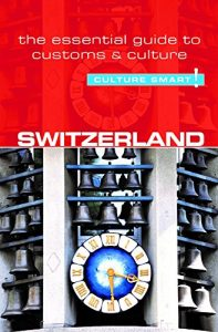 Switzerland - Tradition Good!: The Important Tutorial to Customs & Tradition - switzerland culture smart the essential guide to customs culture 197x300
