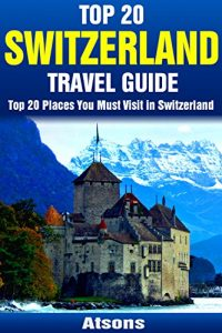 Best twenty Destinations to Check out in Switzerland - Best twenty Switzerland Journey Guid... - top 20 places to visit in switzerland top 20 switzerland travel guid 200x300