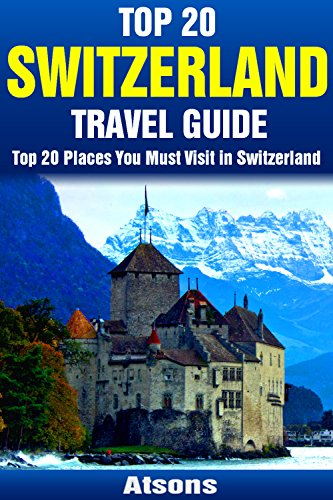 Best twenty Destinations to Check out in Switzerland - Best twenty Switzerland Journey Guid... - top 20 places to visit in switzerland top 20 switzerland travel guid