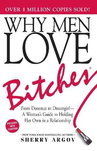 Why Adult men Adore Bitches: From Doormat to Dreamgirl - A Woman's Guidebook to H... - why men love bitches from doormat to dreamgirl a womans guide to h