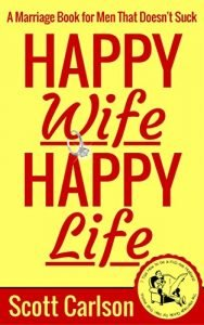 Content Spouse, Content Everyday living: A Relationship E book for Adult men That Doesn't Suck - 7 ... - happy wife happy life a marriage book for men that doesnt suck 7 188x300