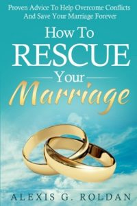 How To Rescue Your Marriage: Confirmed Advice To Support Conquer Conflicts ... - how to rescue your marriage proven advice to help overcome conflicts 200x300