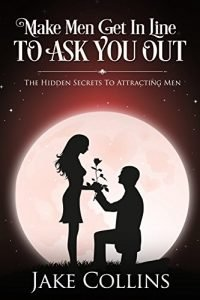 Make Males Get In Line To Talk to You Out: The Hidden Tricks To Attracting ... - make men get in line to ask you out the hidden secrets to attracting 200x300