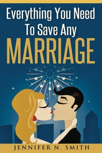 Marriage: Save Your Marriage: All the things You Need To Save Any Marriage - marriage save your marriage everything you need to save any marriage