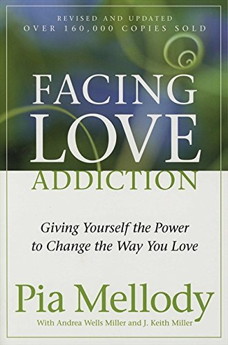 Facing Love Addiction: Giving Yourself the Power to Change the Way You... - facing love addiction giving yourself the power to change the way you