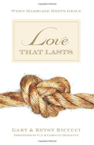 Love That Lasts: When Marriage Meets Grace - love that lasts when marriage meets grace
