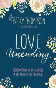 Love Unending: Rediscovering Your Marriage in the Midst of Motherhood - love unending rediscovering your marriage in the midst of motherhood 194x300