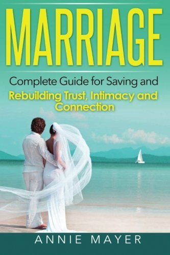 Marriage: Finish Guide for Conserving and Rebuilding Trust, Intimacy and... - marriage finish guide for conserving and rebuilding trust intimacy and