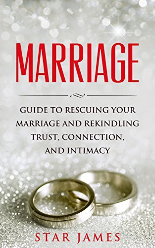 Marriage: Guide to Rescuing Your Marriage and Rekindling Trust, Connec... - marriage guide to rescuing your marriage and rekindling trust connec