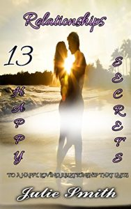 Relationships: 13 Happy Secrets to a Happy, Loving Relationship that L... - relationships 13 happy secrets to a happy loving relationship that l 188x300