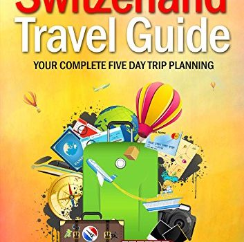 Switzerland Travel Guide: Complete 5 day trip planning, Switzerland Eu... - switzerland travel guide complete 5 day trip planning switzerland eu 353x350