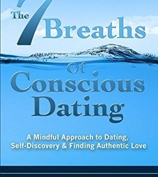 The 7 Breaths of Conscious Dating: A Mindful Approach to Dating, Self-... - the 7 breaths of conscious dating a mindful approach to dating self 313x350