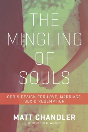 The Mingling of Souls: God's Design for Love, Marriage, Sex, and Redem... - the mingling of souls gods design for love marriage sex and redem