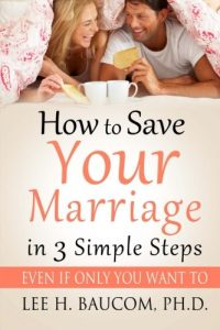 How To Save Your Marriage In 3 Simple Steps: Even If Only YOU Want To! - how to save your marriage in 3 simple steps even if only you want to 200x300