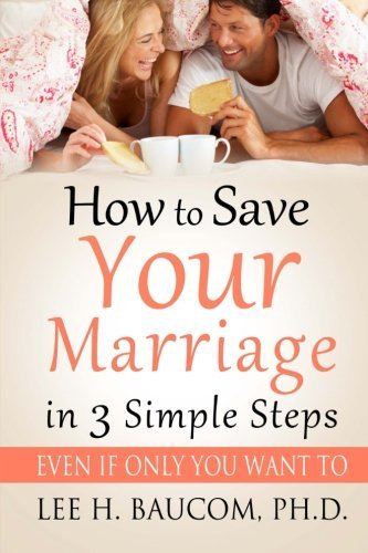 How To Save Your Marriage In 3 Simple Steps: Even If Only YOU Want To! - how to save your marriage in 3 simple steps even if only you want to