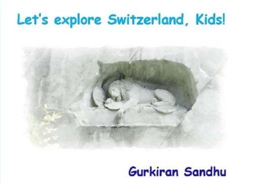 Let's explore Switzerland, Kids! (Let's explore the world, Kids!) - lets explore switzerland kids lets explore the world kids