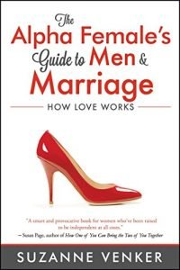 The Alpha Female's Guide to Men and Marriage: How Love Works - the alpha females guide to men and marriage how love works 200x300