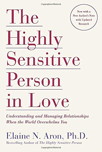 The Highly Sensitive Person in Love: Understanding and Managing Relati... - the highly sensitive person in love understanding and managing relati