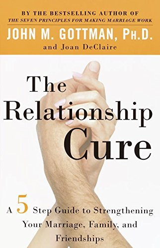 The Relationship Cure: A 5 Step Guide to Strengthening Your Marriage, ... - the relationship cure a 5 step guide to strengthening your marriage