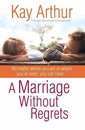 A Marriage With out Regrets: Irrespective of the place you're or the place you've got be... - a marriage without regrets no matter where you are or where youve be