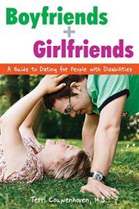 Boyfriends & Girlfriends: helpful information to Dating for People with Disabiliti... - boyfriends girlfriends a guide to dating for people with disabiliti 200x300