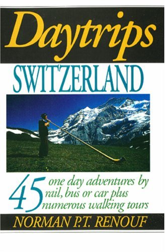 Daytrips Switzerland: 45 1 day activities by Rail, Bus and Car - daytrips switzerland 45 one day adventures by rail bus and car