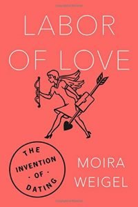 Work of enjoy: The Invention of Dating - labor of love the invention of dating 200x300