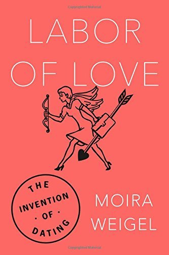 Work of enjoy: The Invention of Dating - labor of love the invention of dating