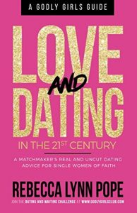 Love and Courting within the 21st Century: A Godly Lady's Information - love and dating in the 21st century a godly girls guide 194x300