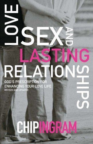 Love, Intercourse, and Lasting Relationships: God's approved for Enhancing... - love sex and lasting relationships gods prescription for enhancing