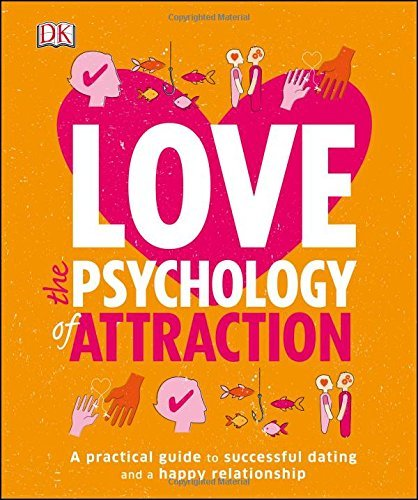 Love: The Psychology of Attraction - love the psychology of attraction