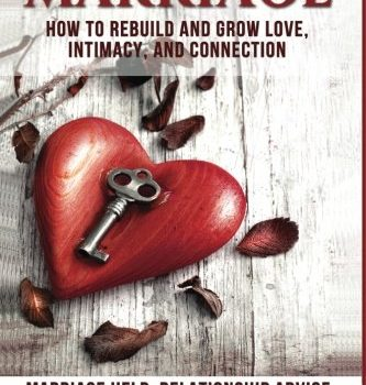 Marriage: Find out how to Rebuild and Develop Love, Intimacy, and Connection - Mar... - marriage how to rebuild and grow love intimacy and connection mar 333x350