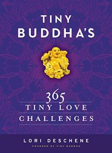 Tiny Buddha's 365 Tiny like Challenges - tiny buddhas 365 tiny love challenges 221x300
