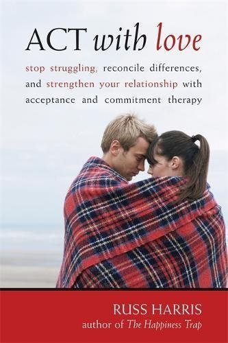 ACT with adore: Stop Struggling, Reconcile distinctions, and improve ... - act with love stop struggling reconcile differences and strengthen