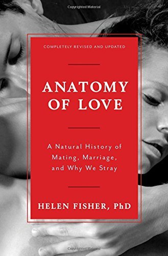 Anatomy of Love: a normal reputation for Mating, Marriage, and just why We Str... - anatomy of love a natural history of mating marriage and why we str