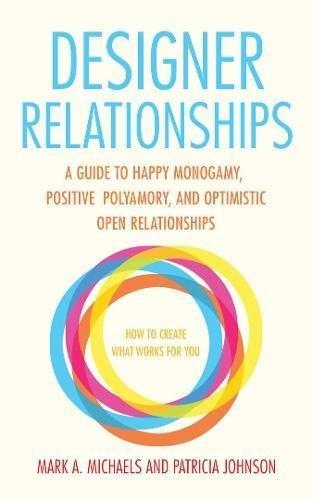 Designer Relationships: helpful information to Happy Monogamy, Positive Polyamory,... - designer relationships a guide to happy monogamy positive polyamory