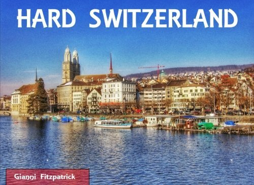 Tough Switzerland: Photobook of Switzerland featuring images of Zuric... - hard switzerland photobook of switzerland featuring pictures of zuric