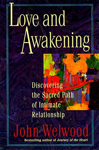 Prefer and Awakening: Discovering the Sacred Path of Intimate Relationsh... - love and awakening discovering the sacred path of intimate relationsh