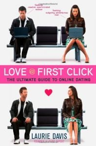 Love at First Click: the best Guide to internet dating - love at first click the ultimate guide to online dating 197x300