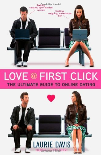 Love at First Click: the best Guide to internet dating - love at first click the ultimate guide to online dating