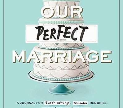 Our Perfect wedding: A Journal for Sweet Nothings, Romantic Memories,... - our perfect marriage a journal for sweet nothings romantic memories 397x350
