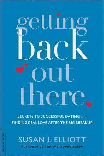 Getting Again Out There: Secrets and techniques to Profitable Courting and Discovering Actual ... - getting back out there secrets to successful dating and finding real