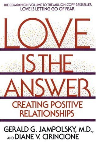 Love could be the response: Creating Positive Relationships - love is the answer creating positive relationships