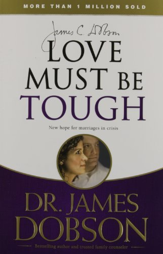 Love Must Be Tough: New Hope for Marriages in Crisis - love must be tough new hope for marriages in crisis