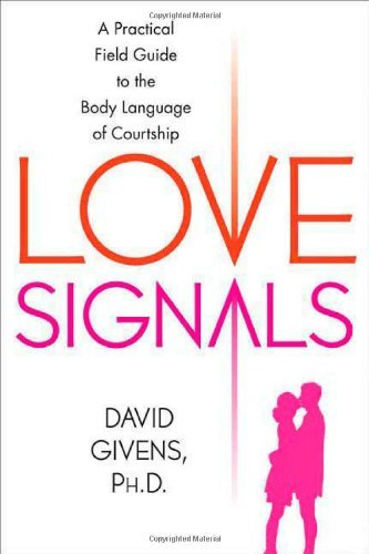 Love Signals: A Practical Field Guide towards the gestures of Courtshi... - love signals a practical field guide to the body language of courtshi