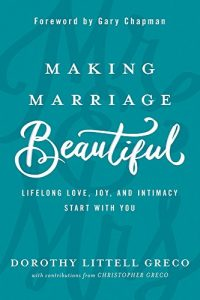 Making Marriage gorgeous: Lifelong appreciate, Joy, and Intimacy begin with... - making marriage beautiful lifelong love joy and intimacy start with 200x300